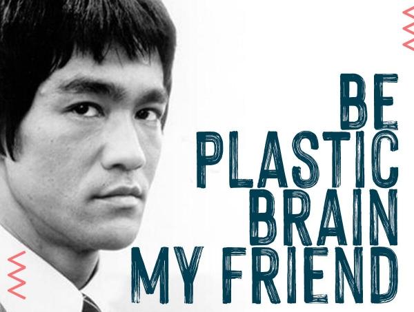 Be plastic brain